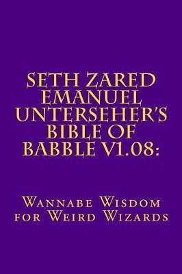 Seth Zared Emanuel Unterseher's Bible of Babble V1.08 by Seth Zared Emanuel Unterseher image