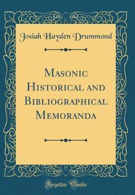 Masonic Historical and Bibliographical Memoranda (Classic Reprint) by Josiah Hayden Drummond