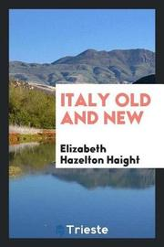 Italy Old and New by Elizabeth Hazelton Haight