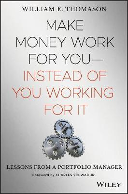 Make Money Work For You--Instead of You Working for It by William Thomason image