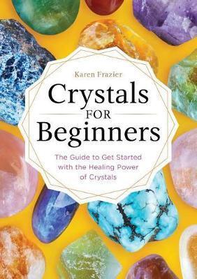 Crystals for Beginners by Karen Frazier