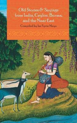 Old Stories & Sayings from India, Ceylon, Burma, and the Near East by Isa Fyvie Mayo