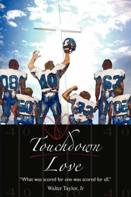 Touchdown Love: What Was Scored for One Was Scored for All by Walter Taylor Jr image