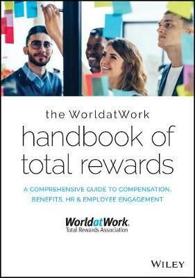 The WorldatWork Handbook of Total Rewards by WorldatWork