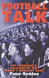 Football Talk: The Language and Folklore of the World's Greatest Game by Peter Seddon image