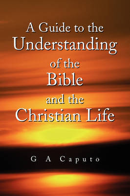 A Guide to the Understanding of the Bible and the Christian Life by G A Caputo image