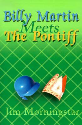 Billy Martin Meets the Pontiff by Jim Morningstar