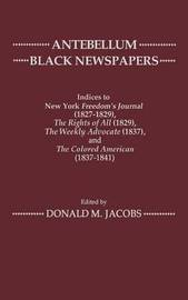Antebellum Black Newspapers by Donald M. Jacobs