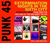 PUNK 45: Extermination Nights in the Sixth City - Cleveland, Ohio: Punk and the Decline of the Mid-West 1975-82 by Various Artists