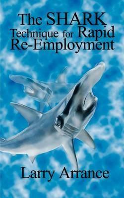 The Shark Technique for Rapid RE-Employment by Larry Arrance