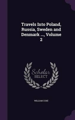 Travels Into Poland, Russia, Sweden and Denmark ..., Volume 2 by William Coxe image