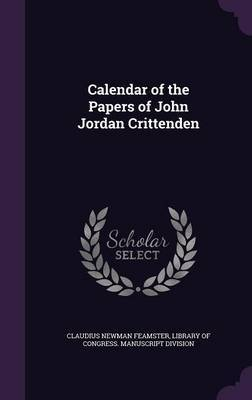 Calendar of the Papers of John Jordan Crittenden by Claudius Newman Feamster image