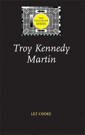 Troy Kennedy Martin by Lez Cooke