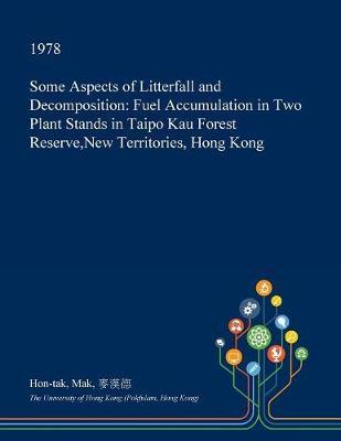 Some Aspects of Litterfall and Decomposition by Hon-Tak Mak