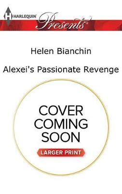 Alexei's Passionate Revenge by Helen Bianchin