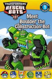 Transformers: Rescue Bots: Meet Boulder the Construction-Bot by Annie Auerbach