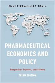 Pharmaceutical Economics and Policy by Stuart O Schweitzer