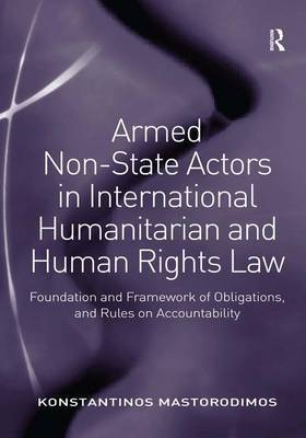 Armed Non-State Actors in International Humanitarian and Human Rights Law by Konstantinos Mastorodimos