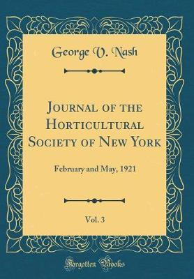 Journal of the Horticultural Society of New York, Vol. 3 by George V Nash