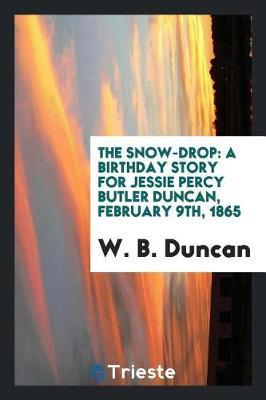 The Snow-Drop by W B Duncan