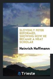 Slovenly Peter Reformed, Showing How He Became a Neat Scholar by Heinrich Hoffmann image
