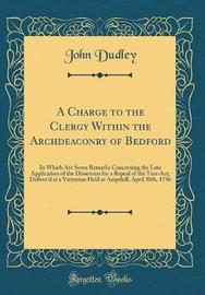 A Charge to the Clergy Within the Archdeaconry of Bedford by John Dudley image