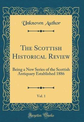 The Scottish Historical Review, Vol. 1 by Unknown Author