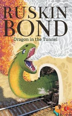 DRAGON IN THE TUNNEL by Ruskin Bond