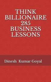 Think Billionaire 285 Business Lessons by Dinesh Kumar Goyal