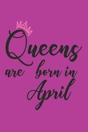 Queens Are Born in April by Creative Juices Publishing