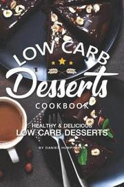 Low Carb Desserts Cookbook by Daniel Humphreys