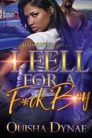 I Fell For a F*ck Boy by Quisha Dynae