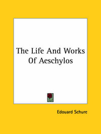 The Life and Works of Aeschylos by Edouard Schure