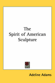 The Spirit of American Sculpture by Adeline Adams image