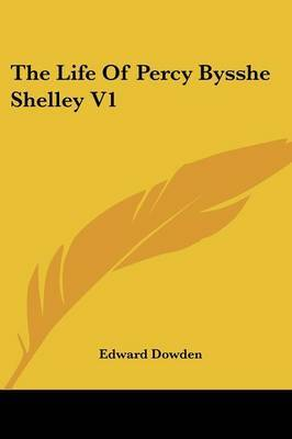 The Life of Percy Bysshe Shelley V1 by Edward Dowden image