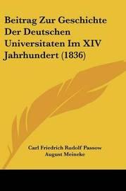 Beitrag Zur Geschichte Der Deutschen Universitaten Im XIV Jahrhundert (1836) by August Meineke