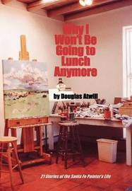 Why I Won't Be Going to Lunch Anymore by Douglas Atwill image