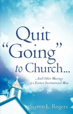 "Quit ""Going"" to Church... by Sergeant Steven L Rogers"