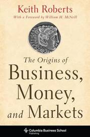The Origins of Business, Money, and Markets by Keith Roberts
