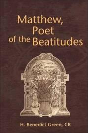Matthew, Poet of the Beautitudes by H.Benedict Green