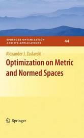Optimization on Metric and Normed Spaces by Alexander J Zaslavski