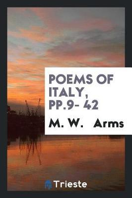 Poems of Italy, Pp.9- 42 by M W Arms