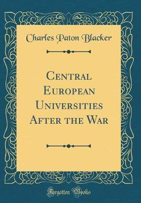 Central European Universities After the War (Classic Reprint) by Charles Paton Blacker