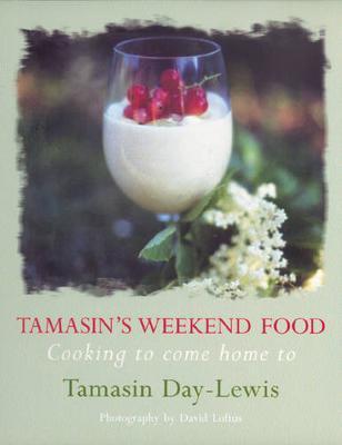 Tamasin's Weekend Food by Tamasin Day-Lewis