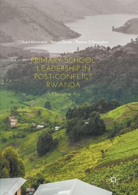 Primary School Leadership in Post-Conflict Rwanda by Gilbert Karareba
