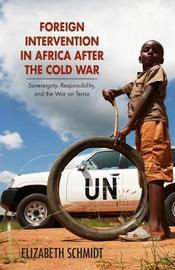 Foreign Intervention in Africa after the Cold War by Elizabeth Schmidt