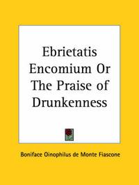 Ebrietatis Encomium or the Praise of Drunkenness (1910) by Boniface Oinophilus de Monte Fiascone image