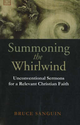 Summoning the Whirlwind: Unconventional Sermons for a Relevant Christian Faith by Bruce Sanguin image