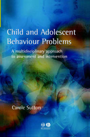 Child and Adolescent Behavioural Problems by Carole Sutton