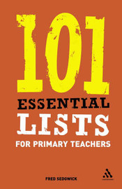 101 Essential Lists for Primary Teachers by Fred Sedgwick